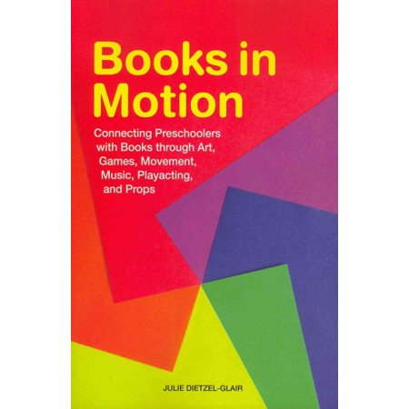 Books in Motion : Connecting Preschoolers with Books Through Art, Games, Movement, Music, Playacting, and Props
