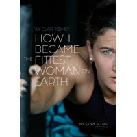 How I Became The Fittest Woman On Earth: My Story So Far (Paperback)