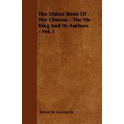 The Oldest Book of the Chinese - The Yh-King and Its Authors - Vol. I