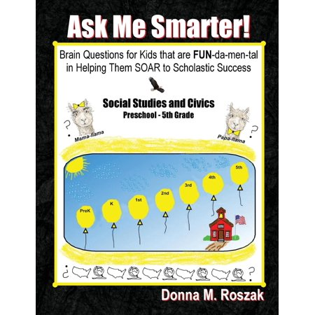 Ask Me Smarter! Social Studies and Civics : Brain Questions for Kids That Are Fun-Da-Men-Tal in Helping Them Soar to Scholastic Success Preschool - 5th Grade
