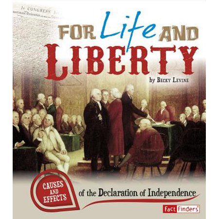 For Life and Liberty : Causes and Effects of the Declaration of (Signing Of The Declaration Of Independence Facts)