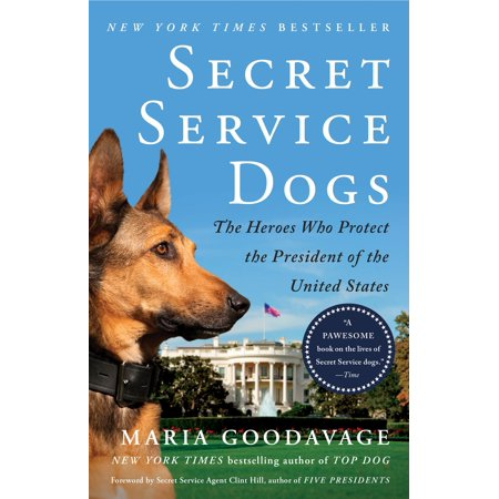 Secret Service Dogs : The Heroes Who Protect the President of the United
