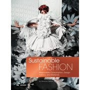 Sustainable Fashion: Responsible Consumption, Design, Fabrics, and Materials (Paperback)