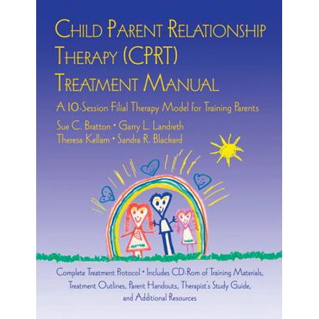 Child Parent Relationship Therapy (CPRT) Treatment Manual - (Child Parent Relationship Therapy Cprt Treatment Manual)