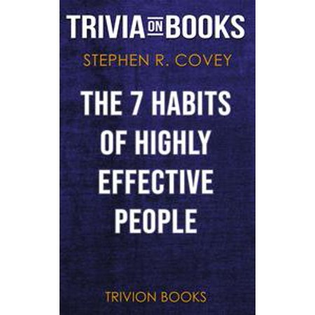The 7 Habits of Highly Effective People by Stephen R. Covey (Trivia-On-Books) -