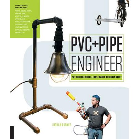 PVC and Pipe Engineer : Put Together Cool, Easy, Maker-Friendly Stuff