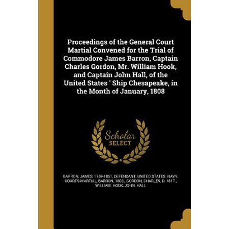 Captain Hook And Mr Smee (Proceedings of the General Court Martial Convened for the Trial of Commodore James Barron, Captain Charles Gordon, Mr. William Hook, and Captain John Hall, of the United States ' Ship)