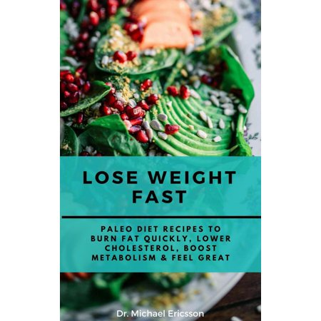 Lose Weight Fast: Paleo Diet Recipes to Burn Fat Quickly, Lower Cholesterol, Boost Metabolism & Feel Great - (Best Diet To Lower Cholesterol And Lose Weight)