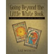 Going Beyond the Little White Book: A Contemporary Guide to Tarot - eBook