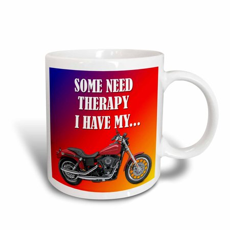 3dRose Some need therapy. I have my bike. Picturing Harley Davidson Cool bike - Ceramic Mug, 11-ounce