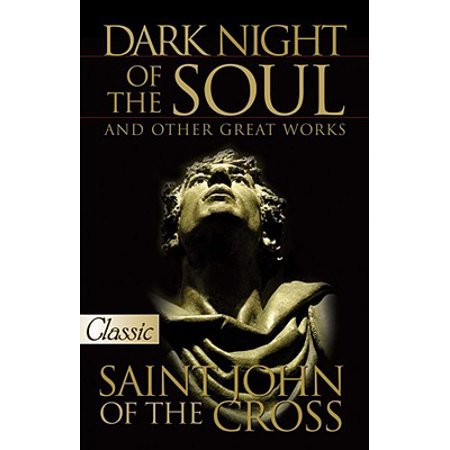 Dark Night of the Soul : And Other Great Works