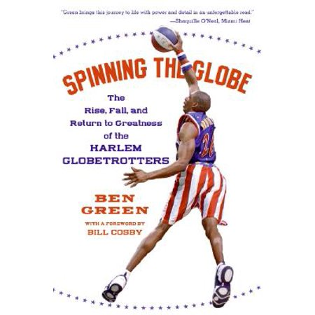Spinning the Globe : The Rise, Fall, and Return to Greatness of the Harlem Globetrotters - Spinning Globe