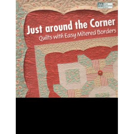 Just Around The Corner Quilts With Easy Mitered Borders Walmart