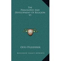 The Philosophy and Development of Religion V1