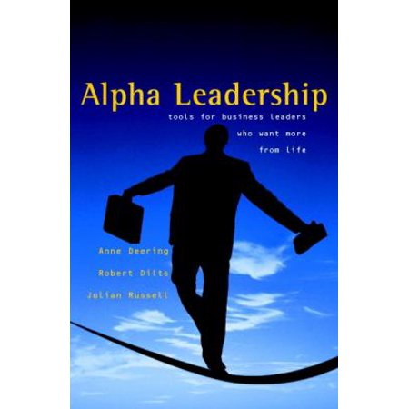 Alpha Leadership  Tools For Business Leaders Who Want More From Life