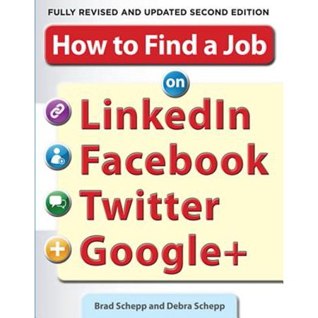 How to Find a Job on LinkedIn, Facebook, Twitter and Google+ 2/E -