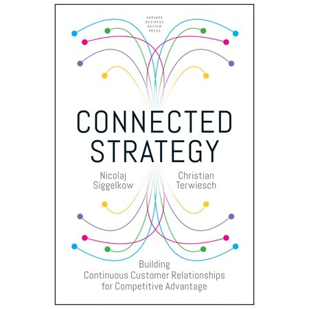 Connected Strategy : Building Continuous Customer Relationships for Competitive
