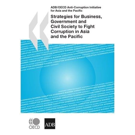Strategies for Business, Government and Civil Society to Fight Corruption in Asia and the Pacific - (Two Of The Governments Anti Corruption Strategies)