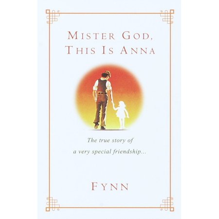 Mister God, This Is Anna : The True Story of a Very Special Friendship