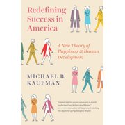 Redefining Success in America : A New Theory of Happiness and Human Development