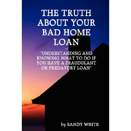 The Truth About Your Bad Home Loan