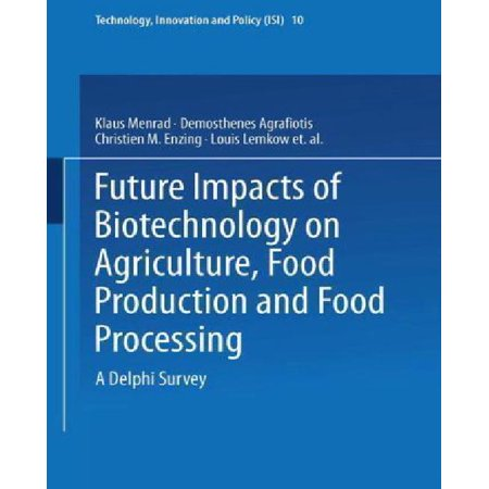 Future Impacts Of Biotechnology On Agriculture  Food Production And Food Processing  A Delphi Survey