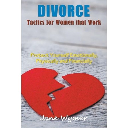 Divorce tactics for women that work protect yourself emotionally divorce tactics for women that work protect yourself emotionally physically and financially solutioingenieria Choice Image