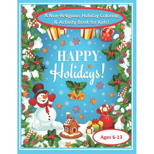 Happy Holidays A Non Religious Holiday Coloring Activity Book For Kids Connect The Numbers And Coloring Pages 8 1 2 X 11 Size 25 Coloring And Activity Non Religious Pages Paperback Walmart Com Walmart Com