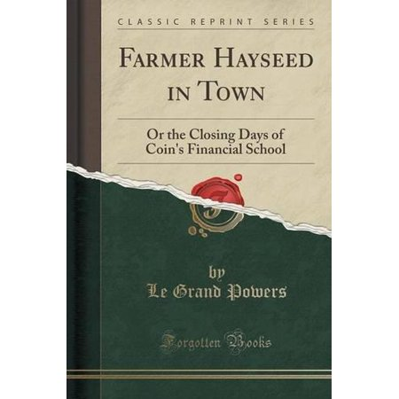 Farmer Hayseed In Town  Or The Closing Days Of Coin  039 S Financial School  Classic Reprint