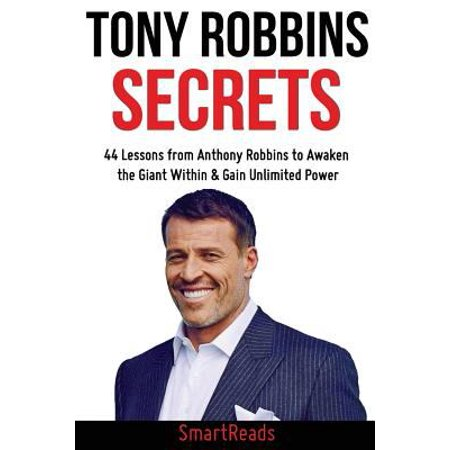 Tony Robbins Secrets: 44 Lessons from Anthony Robbins to Awaken the Giant Within & Gain Unlimited Power