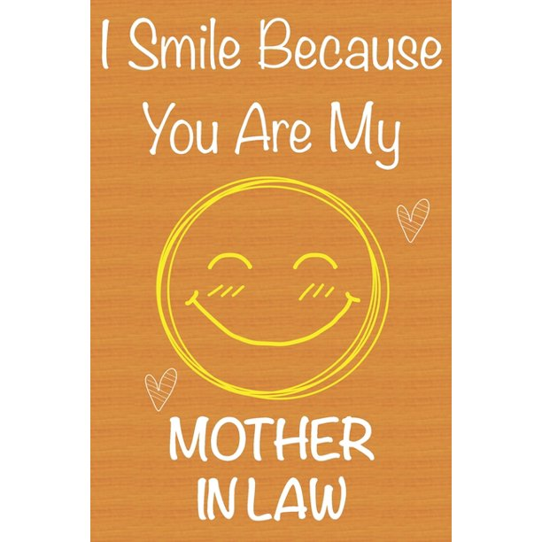 I Smile Because You Are My Mother In Law Gift Book For Mother In Law Christmas Gift Book Mother S Day Gifts Birthday Gifts For Mother In Law Wome Walmart Com Walmart Com