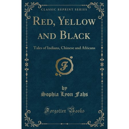 Red, Yellow and Black : Tales of Indians, Chinese and Africans (Classic Reprint)