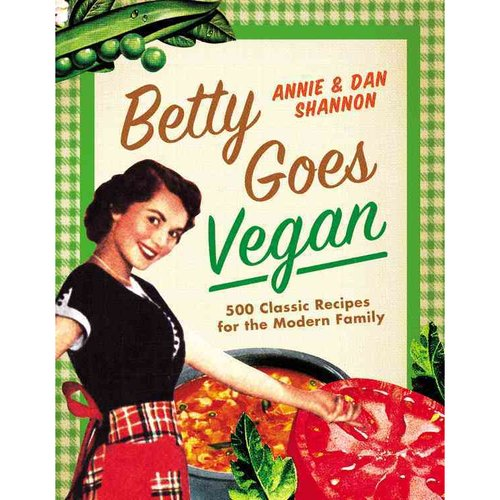 Betty Goes Vegan: 500 Classic Recipes for the Modern Family