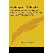 Shakespeare's Hamlet : An Attempt to Find the Key to a Great Moral Problem, by Methodical Analysis of the Play (1848)