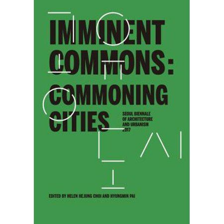 Imminent Commons: Commoning Cities : Seoul Biennale of Architecture and Urbanism 2017