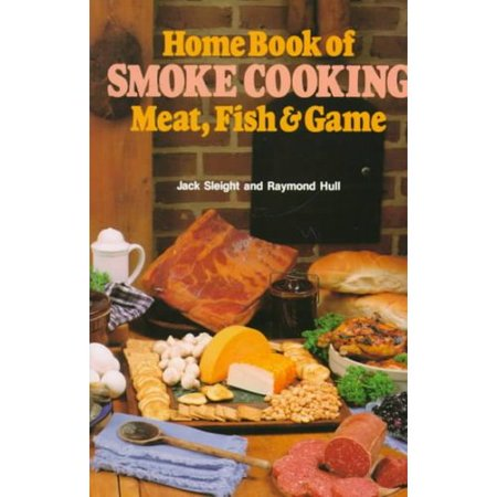 Home Book of Smoke Cooking: Meat, Fish & Game