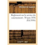 R�glement Sur Le Service Du Casernement : 30 Juin 1856