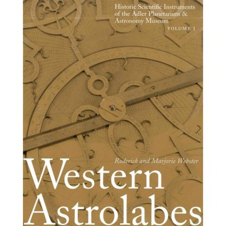 Western Astrolabes: Historic Scientific Instruments of the Adler Planetarium & Astronomy Museum