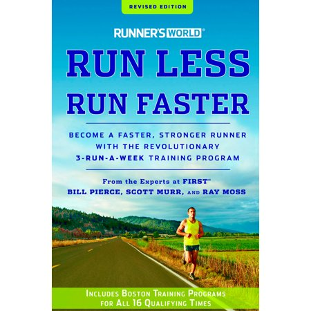 Runner's World Run Less, Run Faster : Become a Faster, Stronger Runner with the Revolutionary 3-Run-a-Week Training Program ()