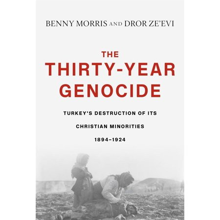 The Thirty-Year Genocide : Turkey's Destruction of Its Christian Minorities,