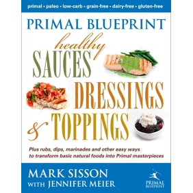 The primal blueprint 21 day total body transformation paperback primal blueprint healthy sauces dressings and toppings malvernweather Choice Image