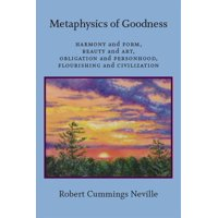 Metaphysics of Goodness: Harmony and Form, Beauty and Art, Obligation and Personhood, Flourishing and Civilization (Hardcover)