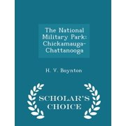 The National Military Park : Chickamauga-Chattanooga - Scholar's Choice Edition