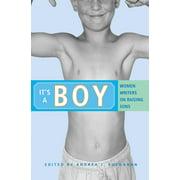 It's a Boy : Women Writers on Raising Sons