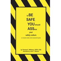 To Be Safe, You Should Assess Your Safety Culture : A Workplace Safety Culture Assessment Guide