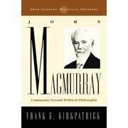 20th Century Political Thinkers: John Macmurray : Community beyond Political Philosophy (Paperback)