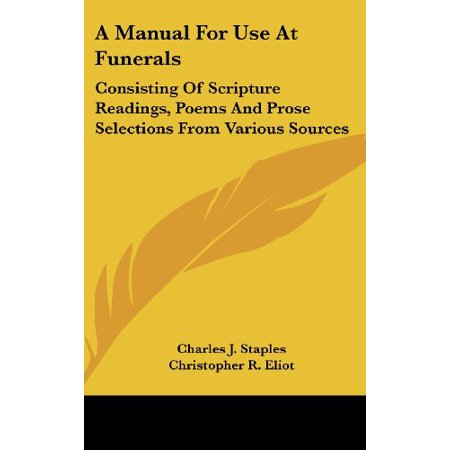 A Manual for Use at Funerals : Consisting of Scripture Readings, Poems and Prose Selections from Various