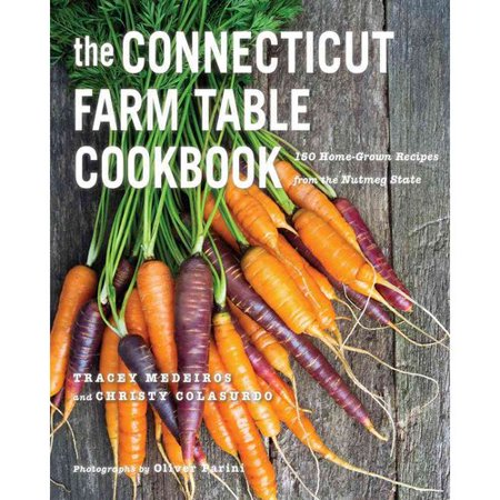 The Connecticut Farm Table Cookbook  150 Home Grown Recipes From The Nutmeg State