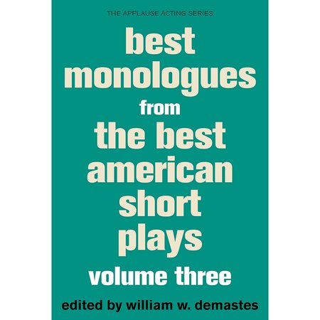 Applause Books Best Monologues from The Best American Short Plays, Volume Three Best American Short Plays
