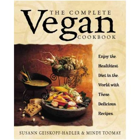 Complete Vegan Cookbook: Over 200 Tantalizing Recipes, Plus Plenty of Kitchen Wisdom for Beginners and... by